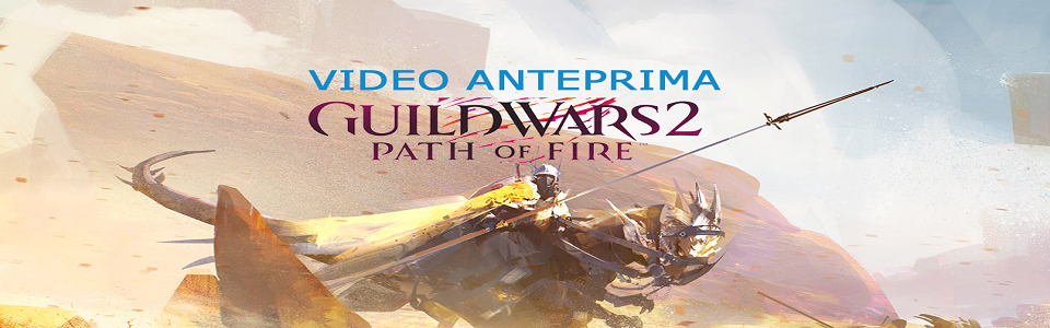 GUILD WARS 2: PATH OF FIRE – VIDEO ANTEPRIMA